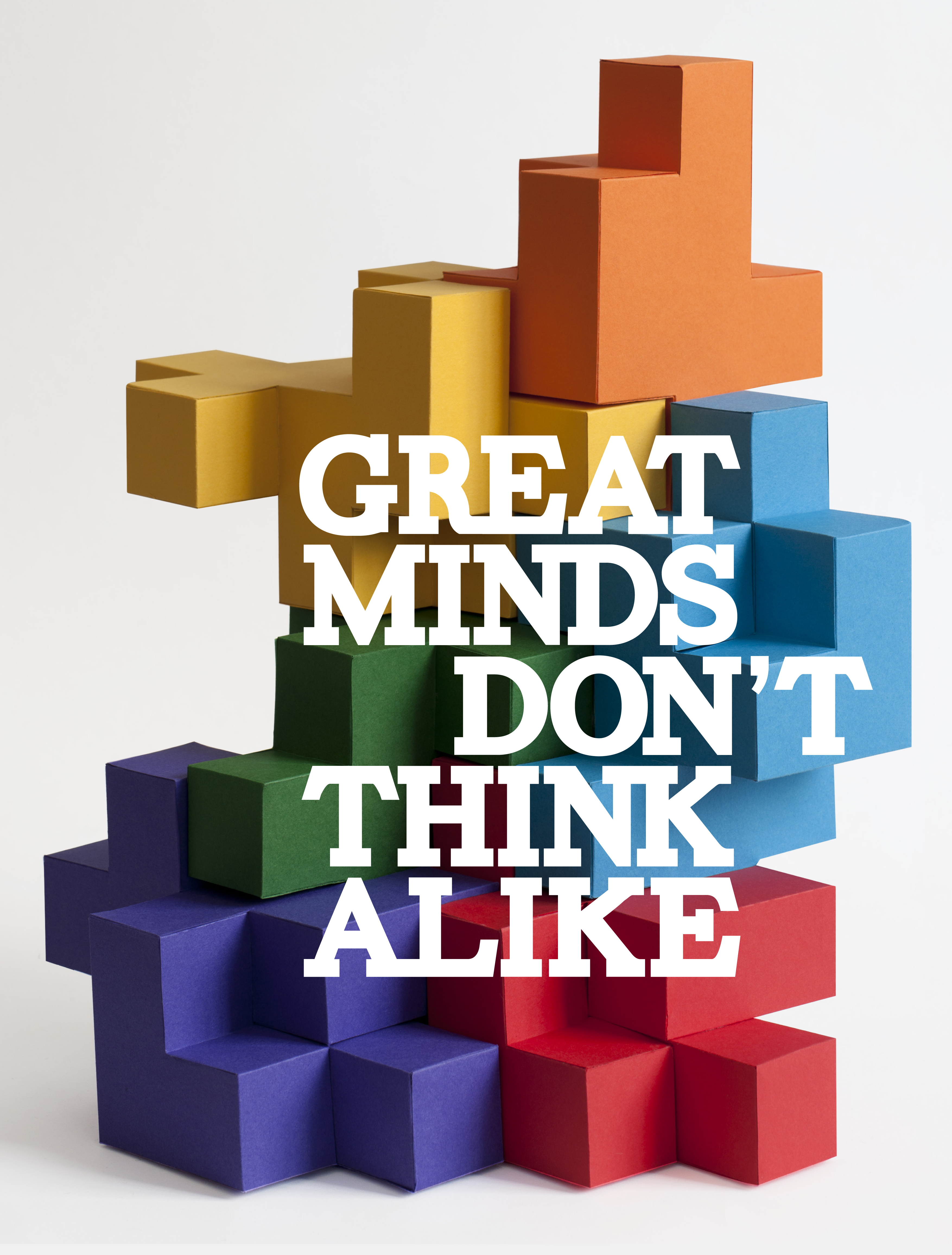 """Great minds don't think alike."""