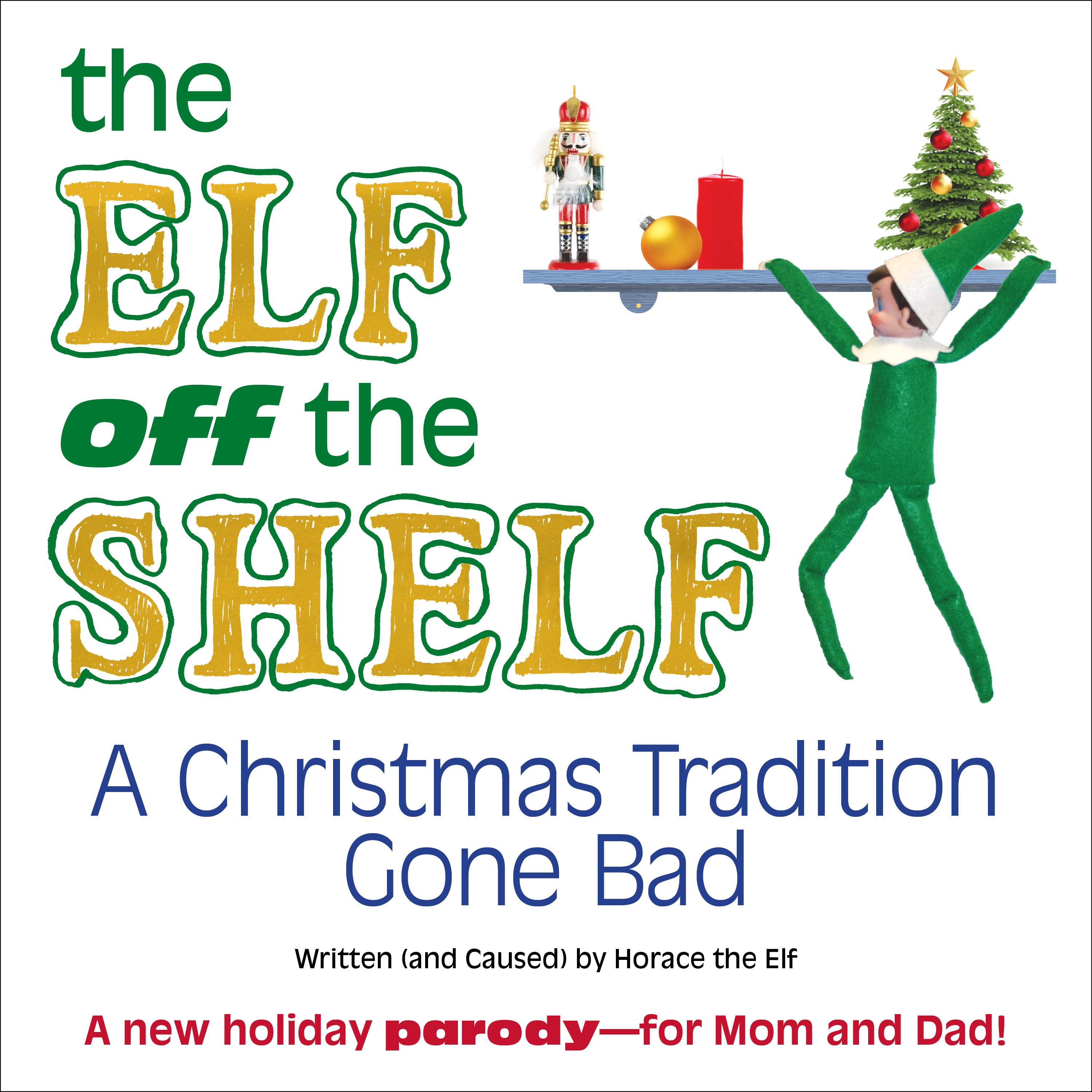 THE ELF OFF THE SHELF: A Christmas Tradition Gone Bad By Horace the ...