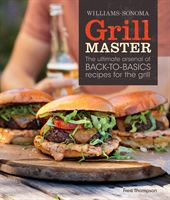 Williams-Sonoma Grill Master:The Ultimate Arsenal of Back-to-Basics Recipes for the Grill