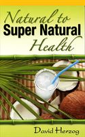 Natural to Super Natural Health by David Herzog