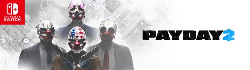 PAYDAY 2™ coming to the Nintendo Switch System in February