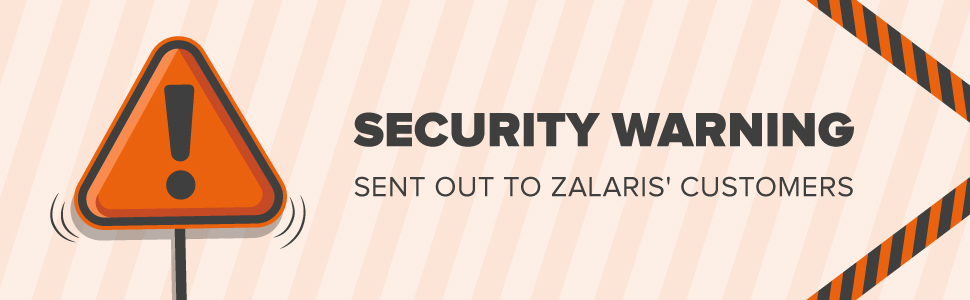 Security Warning to all ZalarisCustomers