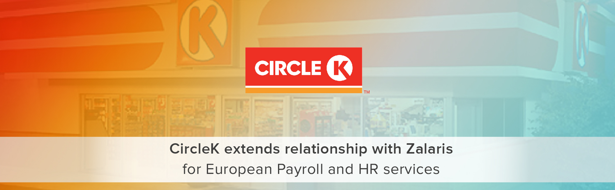 CircleK extends relationship with Zalaris for European Payroll and HR services