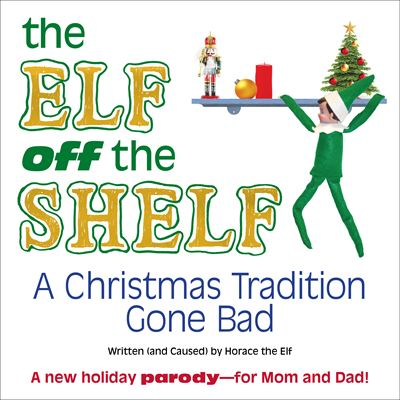 THE ELF OFF THE SHELF: A Christmas Tradition Gone Bad By